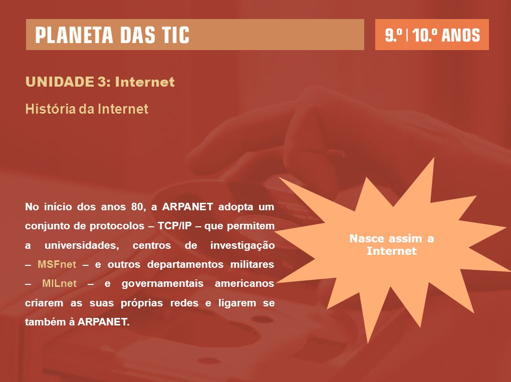 UNIDADE 3: Internet História da Internet Nasce assim a Internet