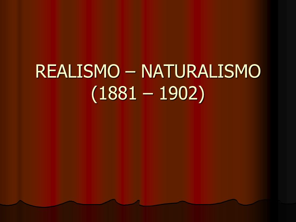 REALISMO – NATURALISMO (1881 – 1902)