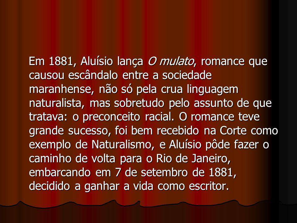 Em 1881, Aluísio lança O mulato, romance que causou escândalo entre a sociedade maranhense, não só pela crua linguagem naturalista, mas sobretudo pelo assunto de que tratava: o preconceito racial.