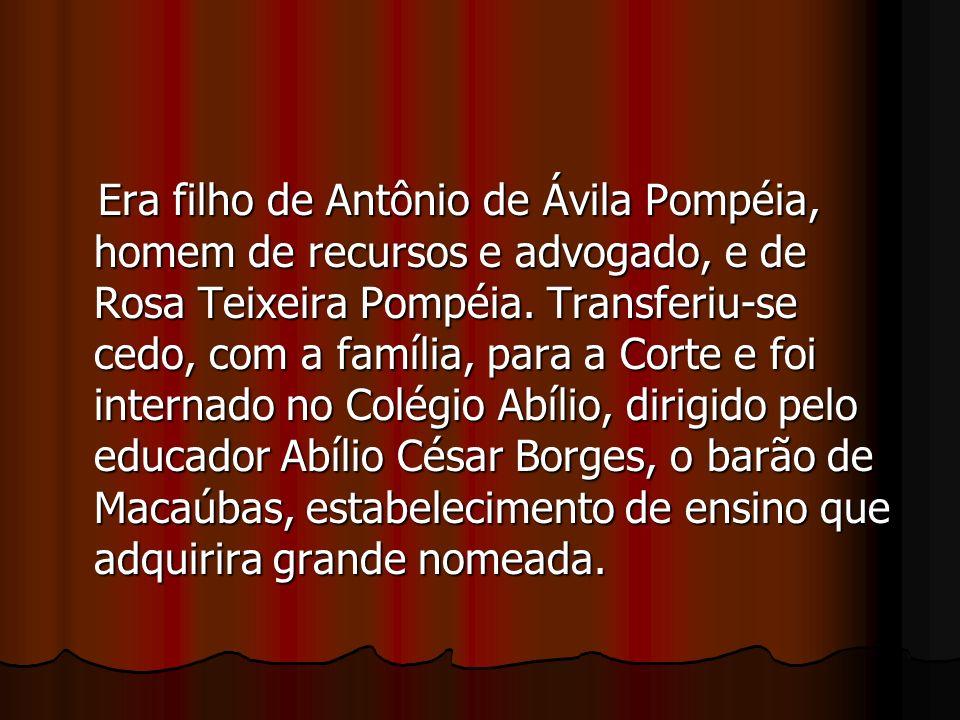 Era filho de Antônio de Ávila Pompéia, homem de recursos e advogado, e de Rosa Teixeira Pompéia.