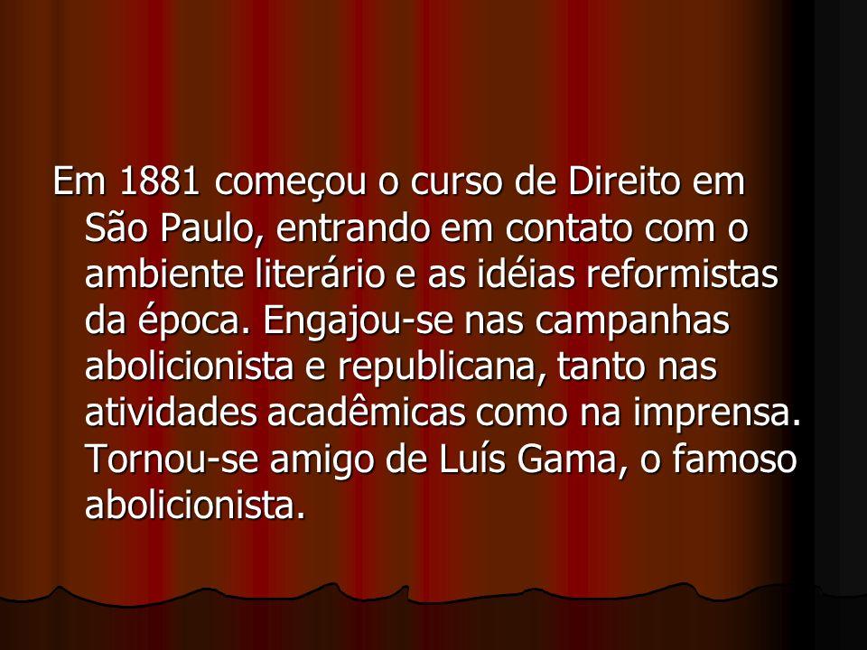 Em 1881 começou o curso de Direito em São Paulo, entrando em contato com o ambiente literário e as idéias reformistas da época.