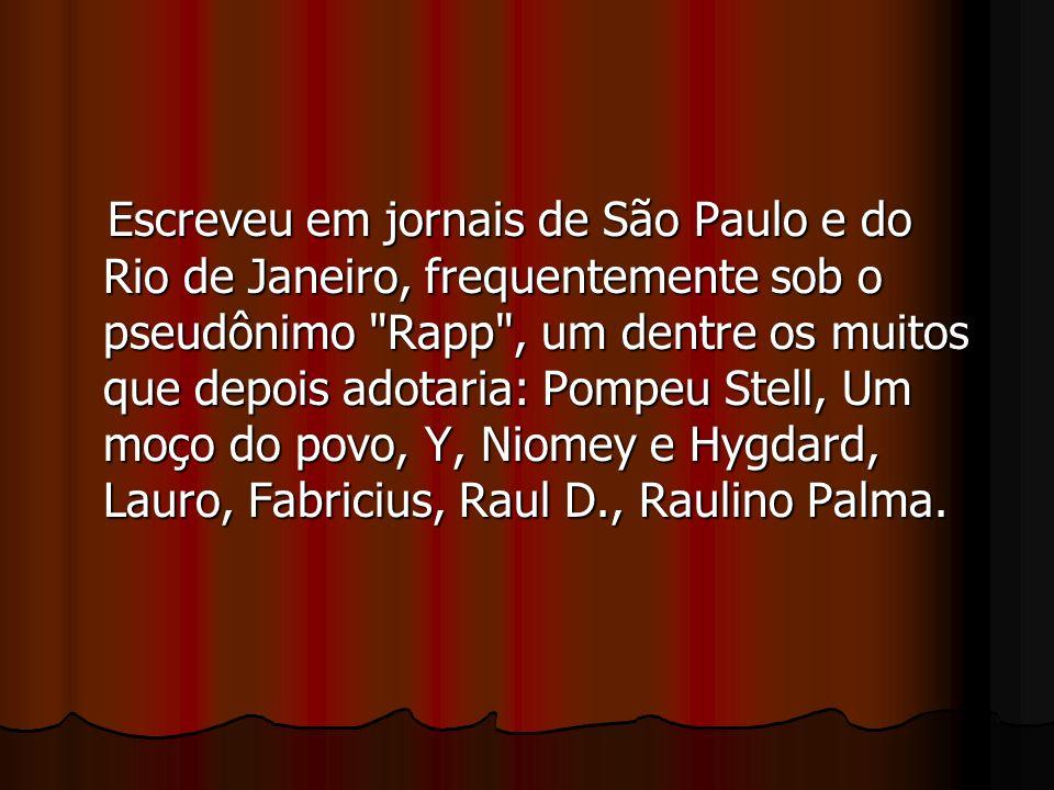 Escreveu em jornais de São Paulo e do Rio de Janeiro, frequentemente sob o pseudônimo Rapp , um dentre os muitos que depois adotaria: Pompeu Stell, Um moço do povo, Y, Niomey e Hygdard, Lauro, Fabricius, Raul D., Raulino Palma.