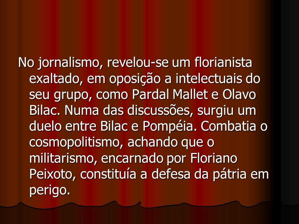 No jornalismo, revelou-se um florianista exaltado, em oposição a intelectuais do seu grupo, como Pardal Mallet e Olavo Bilac.