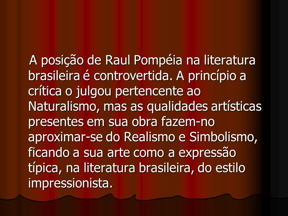 A posição de Raul Pompéia na literatura brasileira é controvertida