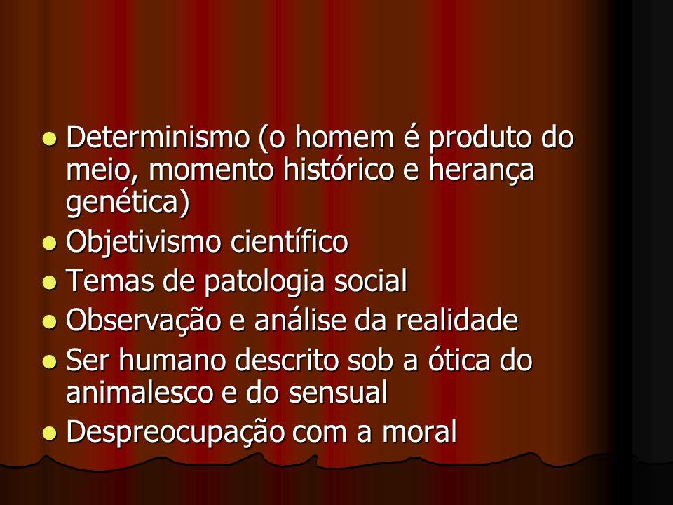 Determinismo (o homem é produto do meio, momento histórico e herança genética)