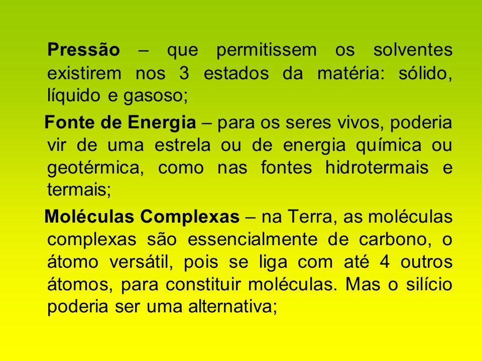 Pressão – que permitissem os solventes existirem nos 3 estados da matéria: sólido, líquido e gasoso;