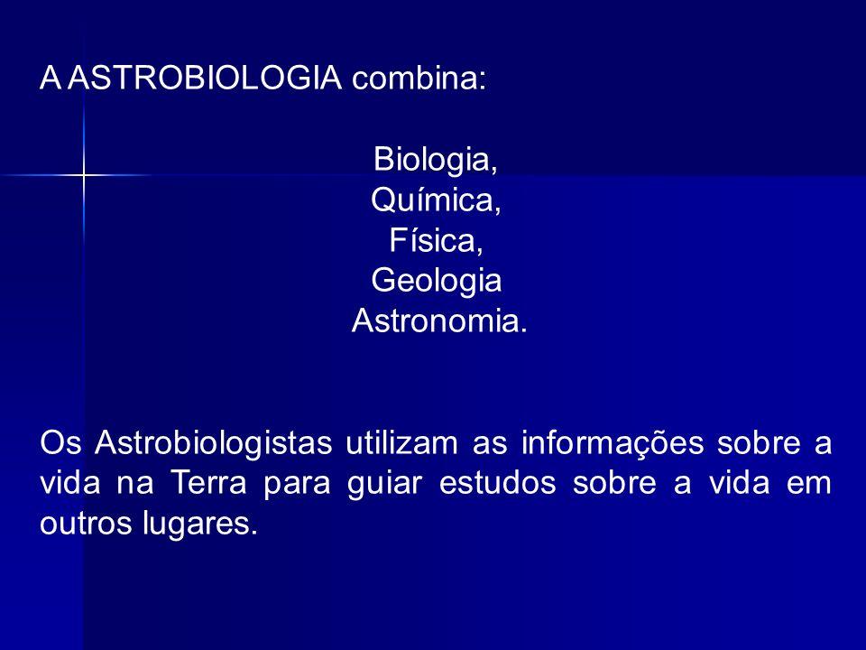 A ASTROBIOLOGIA combina: