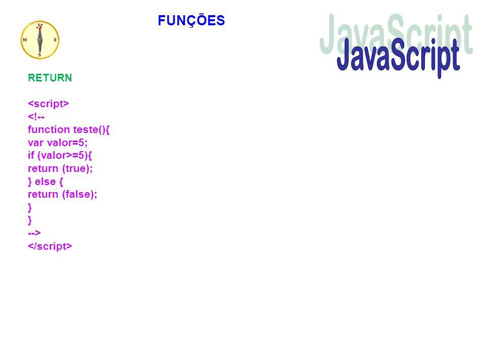 JavaScript FUNÇÕES RETURN <script> <!-- function teste(){