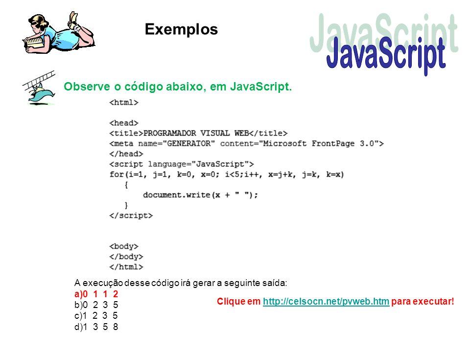 JavaScript Exemplos Observe o código abaixo, em JavaScript.