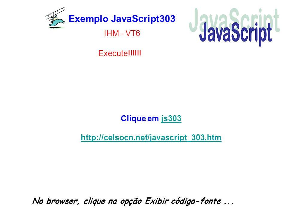 JavaScript Exemplo JavaScript303 IHM - VT6 Execute!!!!!!