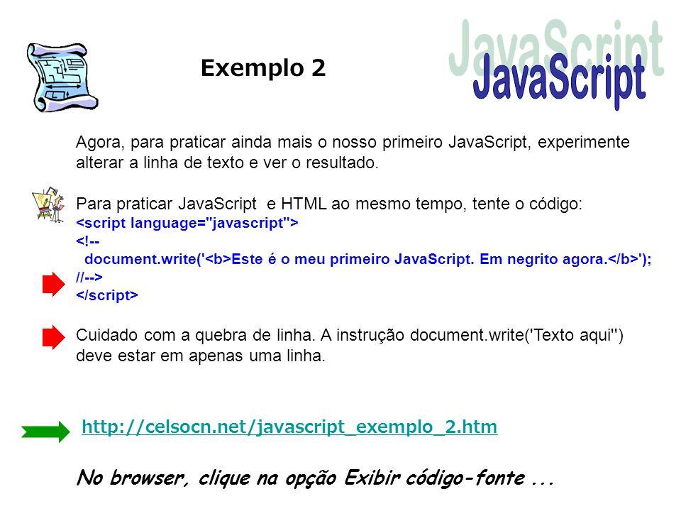 Exemplo 2 JavaScript. Agora, para praticar ainda mais o nosso primeiro JavaScript, experimente alterar a linha de texto e ver o resultado.