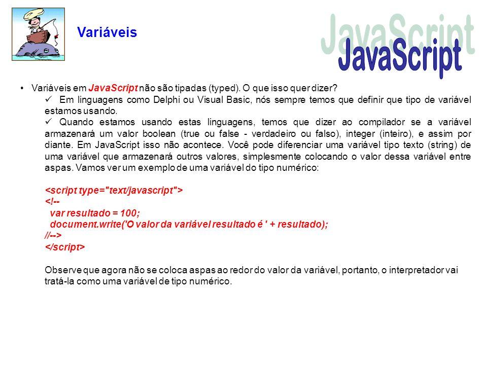 Variáveis JavaScript. Variáveis em JavaScript não são tipadas (typed). O que isso quer dizer