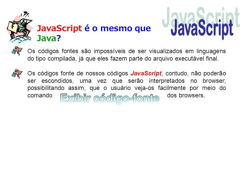 JavaScript Exibir código-fonte JavaScript é o mesmo que Java