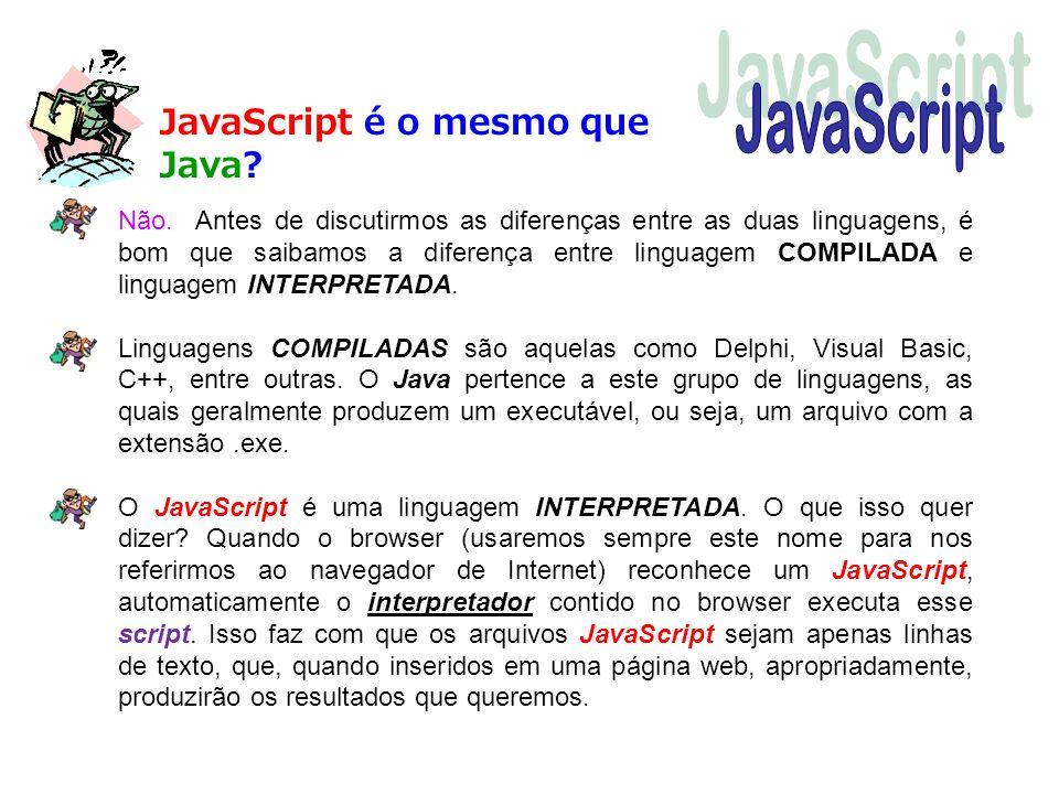 JavaScript JavaScript é o mesmo que Java
