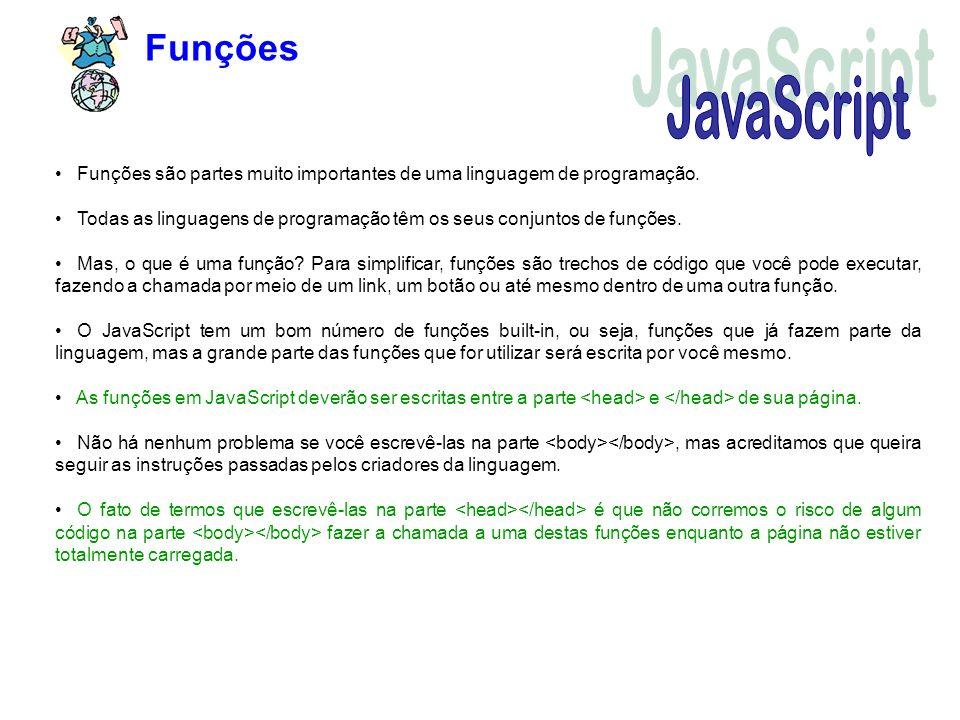 Funções JavaScript. Funções são partes muito importantes de uma linguagem de programação.