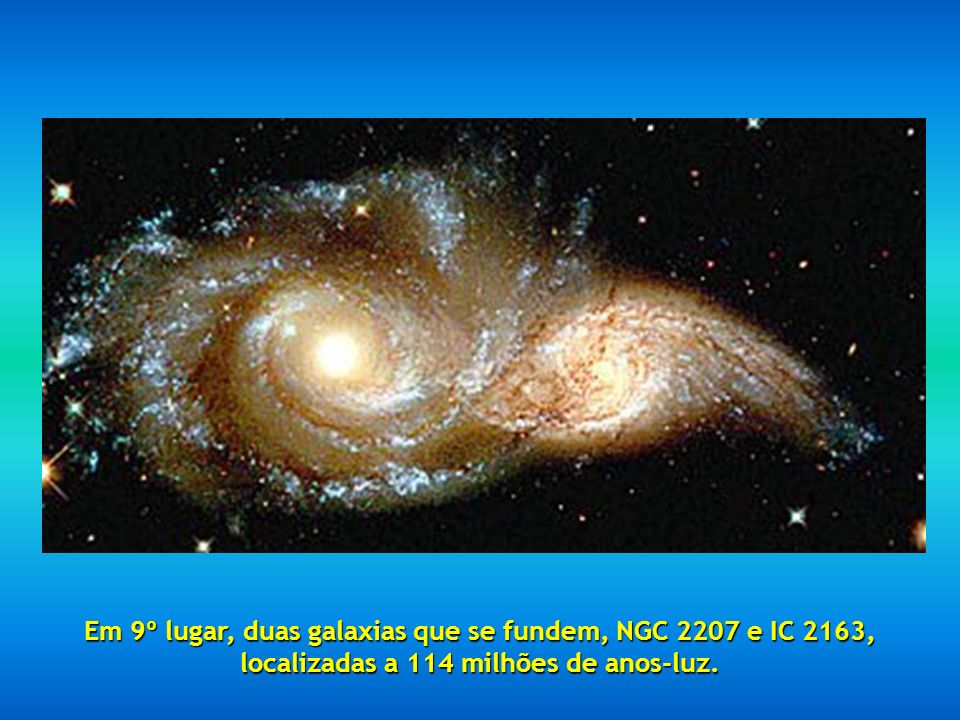 Em 9º lugar, duas galaxias que se fundem, NGC 2207 e IC 2163, localizadas a 114 milhões de anos-luz.