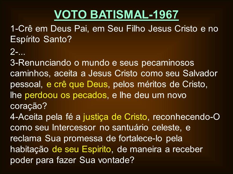 VOTO BATISMAL-1967 1-Crê em Deus Pai, em Seu Filho Jesus Cristo e no Espírito Santo 2-...