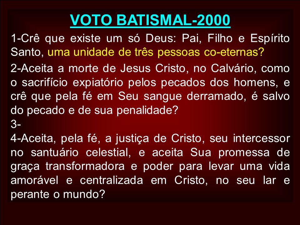 VOTO BATISMAL-2000 1-Crê que existe um só Deus: Pai, Filho e Espírito Santo, uma unidade de três pessoas co-eternas