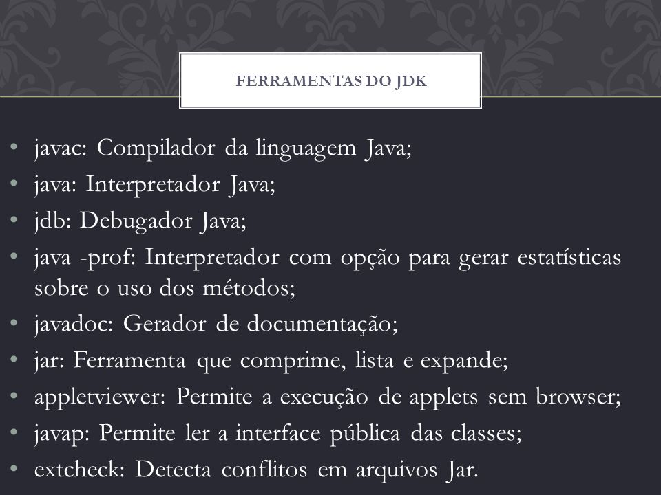 javac: Compilador da linguagem Java; java: Interpretador Java;