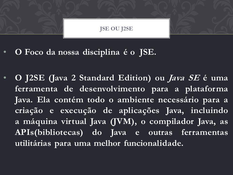 O Foco da nossa disciplina é o JSE.