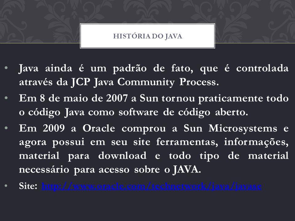 História do Java Java ainda é um padrão de fato, que é controlada através da JCP Java Community Process.