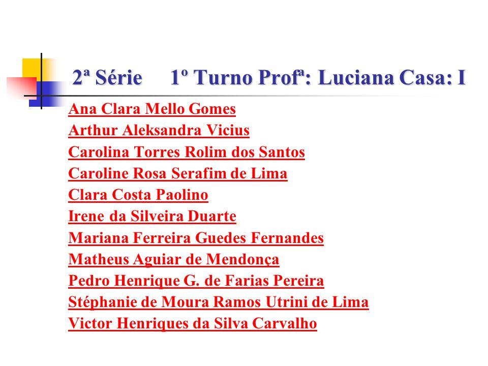 2ª Série 1º Turno Profª: Luciana Casa: I
