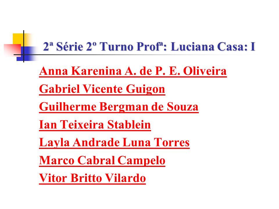 2ª Série 2º Turno Profª: Luciana Casa: I