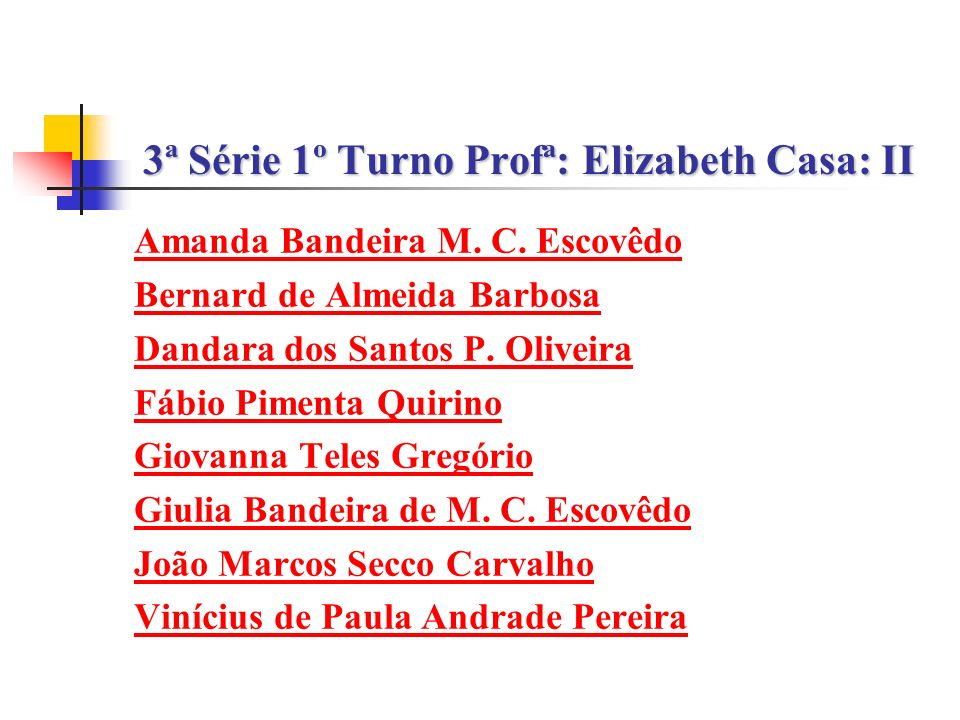 3ª Série 1º Turno Profª: Elizabeth Casa: II