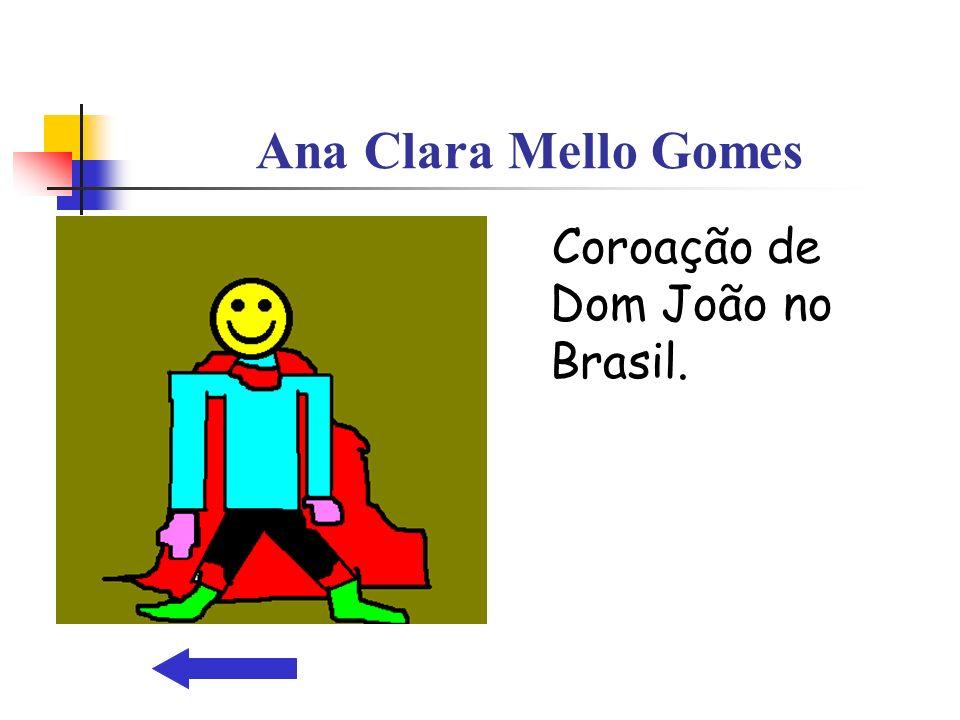 Ana Clara Mello Gomes Coroação de Dom João no Brasil.