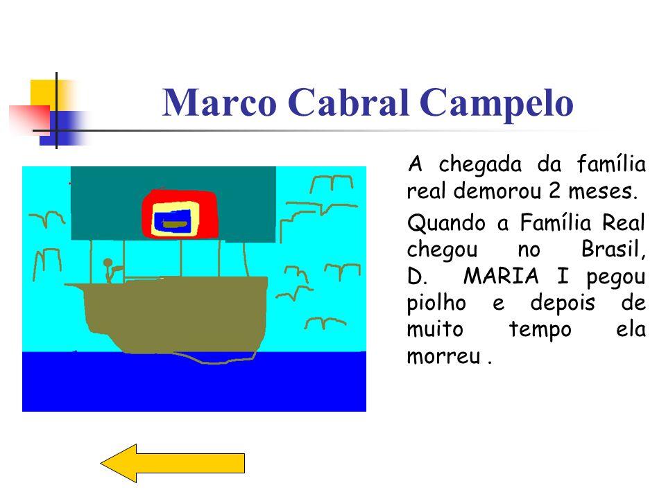Marco Cabral Campelo A chegada da família real demorou 2 meses.
