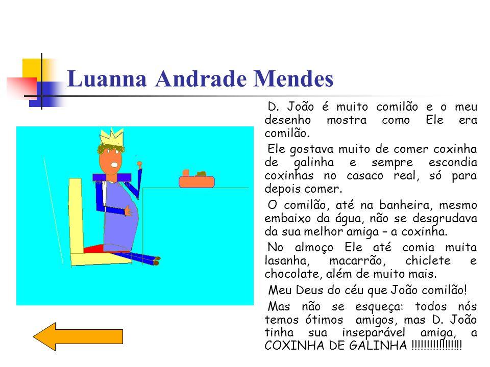 Luanna Andrade Mendes D. João é muito comilão e o meu desenho mostra como Ele era comilão.