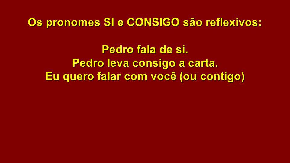 Os pronomes SI e CONSIGO são reflexivos: Pedro fala de si.