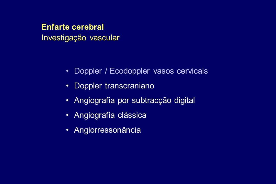 Enfarte cerebral Investigação vascular. Doppler / Ecodoppler vasos cervicais. Doppler transcraniano.