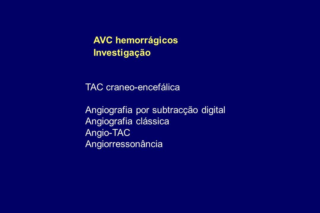 AVC hemorrágicos Investigação. TAC craneo-encefálica. Angiografia por subtracção digital. Angiografia clássica.