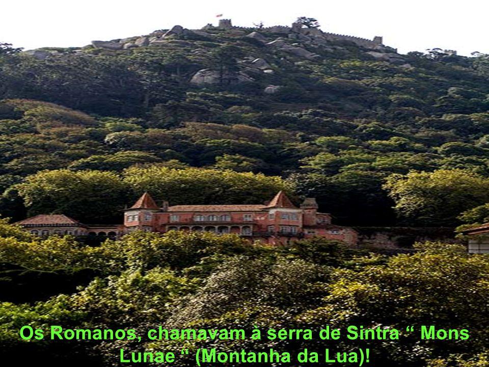 Os Romanos, chamavam à serra de Sintra Mons Lunae (Montanha da Lua)!