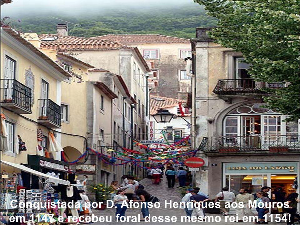 Conquistada por D. Afonso Henriques aos Mouros em 1147 e recebeu foral desse mesmo rei em 1154!