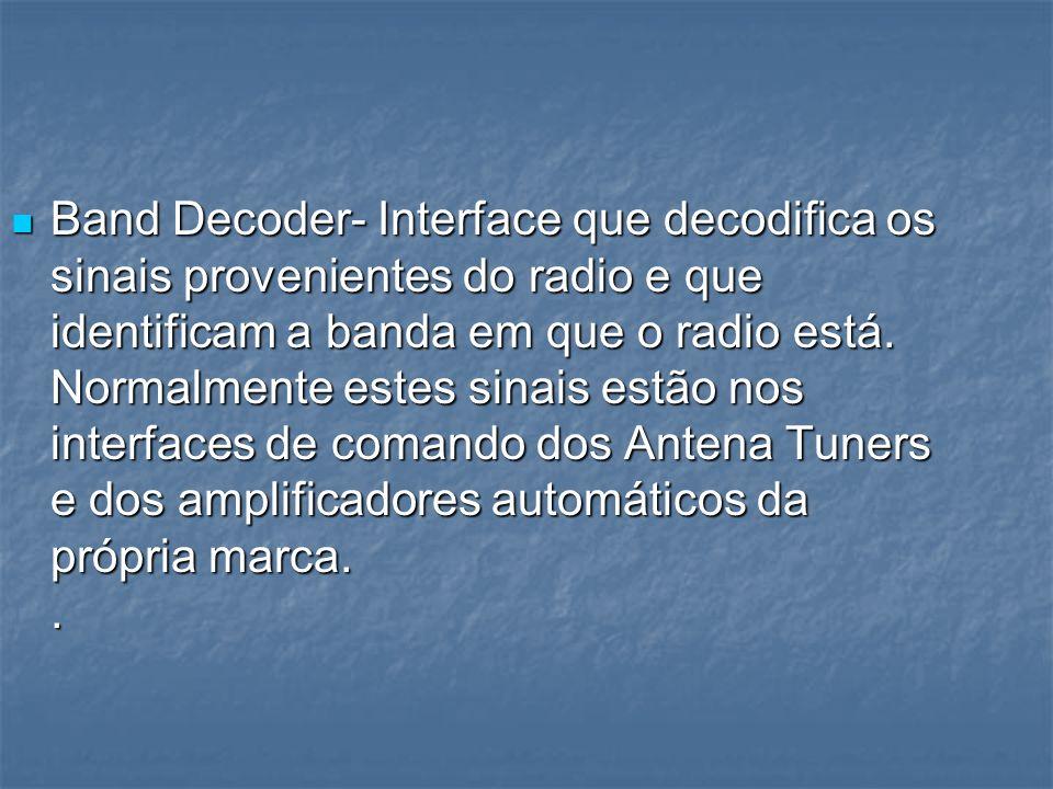 Band Decoder- Interface que decodifica os sinais provenientes do radio e que identificam a banda em que o radio está.