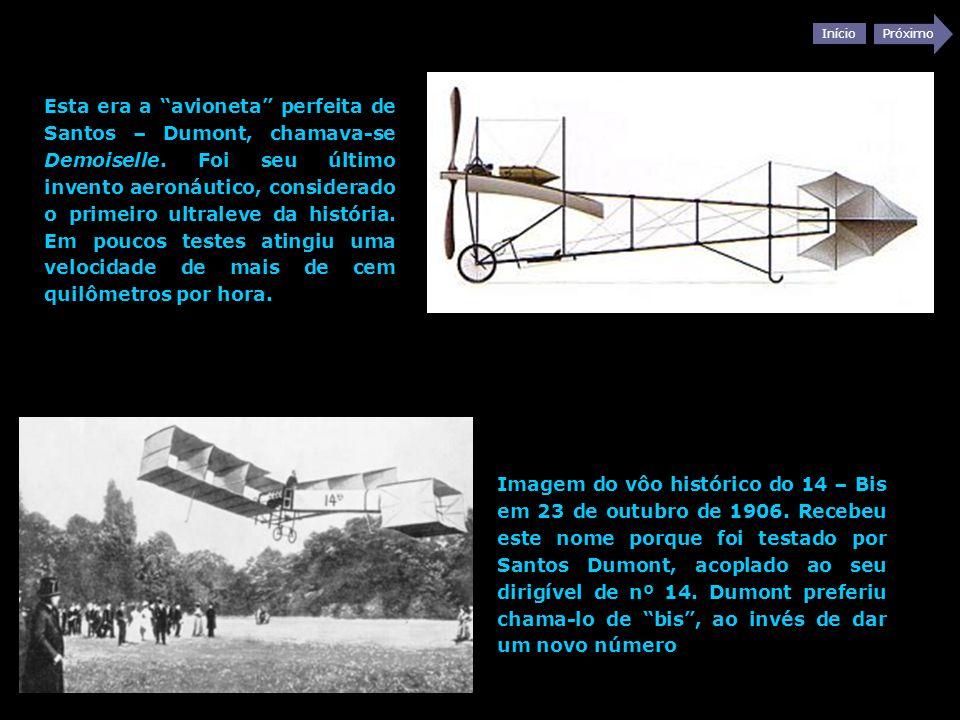 Esta era a avioneta perfeita de Santos – Dumont, chamava-se Demoiselle. Foi seu último invento aeronáutico, considerado o primeiro ultraleve da história. Em poucos testes atingiu uma velocidade de mais de cem quilômetros por hora.