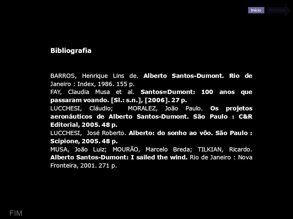 Bibliografia BARROS, Henrique Lins de. Alberto Santos-Dumont. Rio de Janeiro : Index, 1986. 155 p.