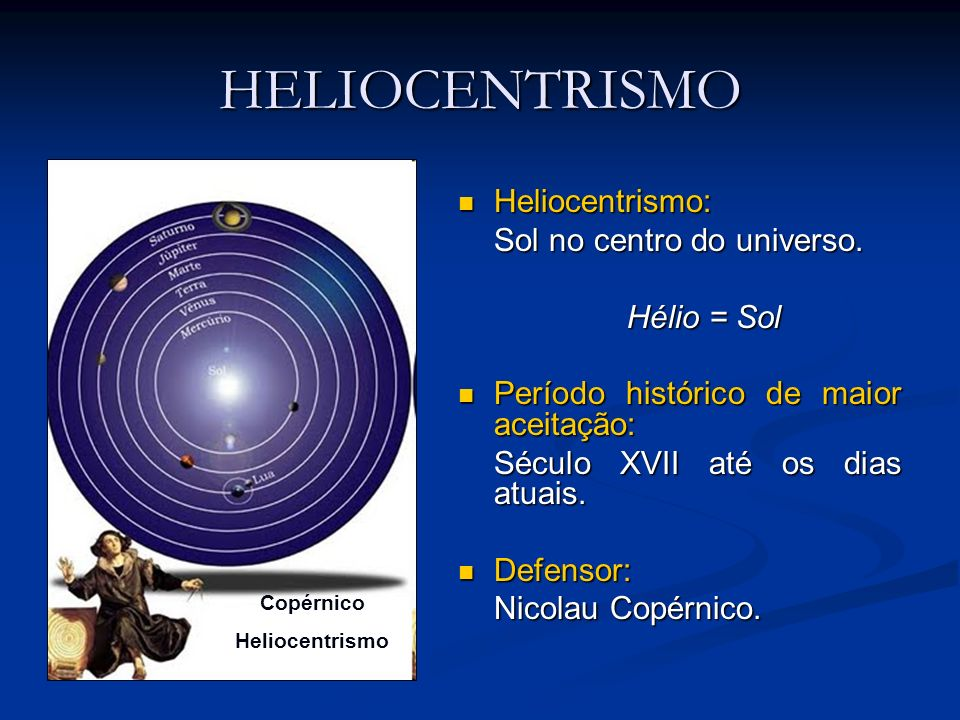 HELIOCENTRISMO Heliocentrismo: Sol no centro do universo. Hélio = Sol