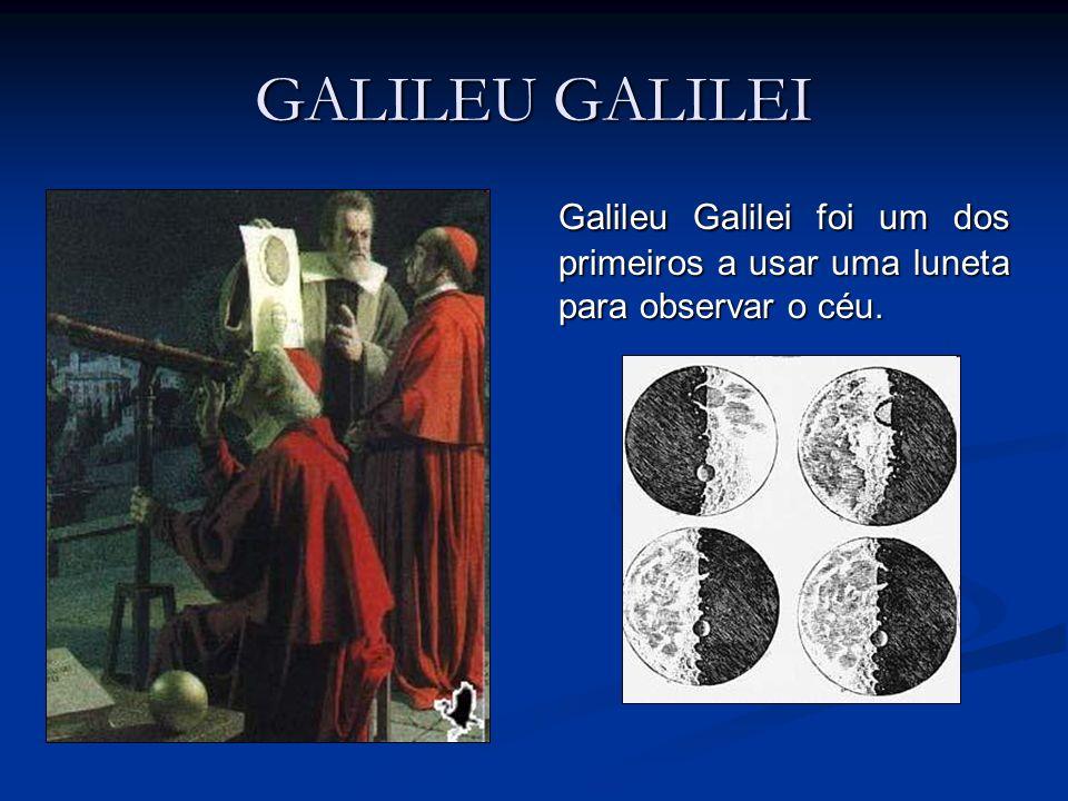 GALILEU GALILEI Galileu Galilei foi um dos primeiros a usar uma luneta para observar o céu.