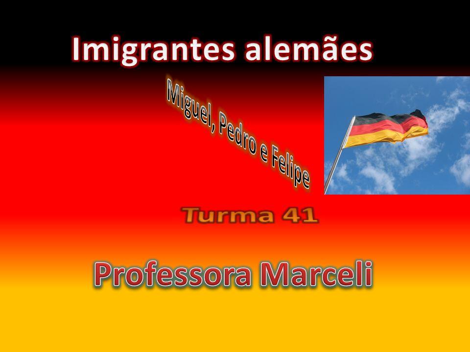 Imigrantes alemães Miguel, Pedro e Felipe Turma 41 Professora Marceli