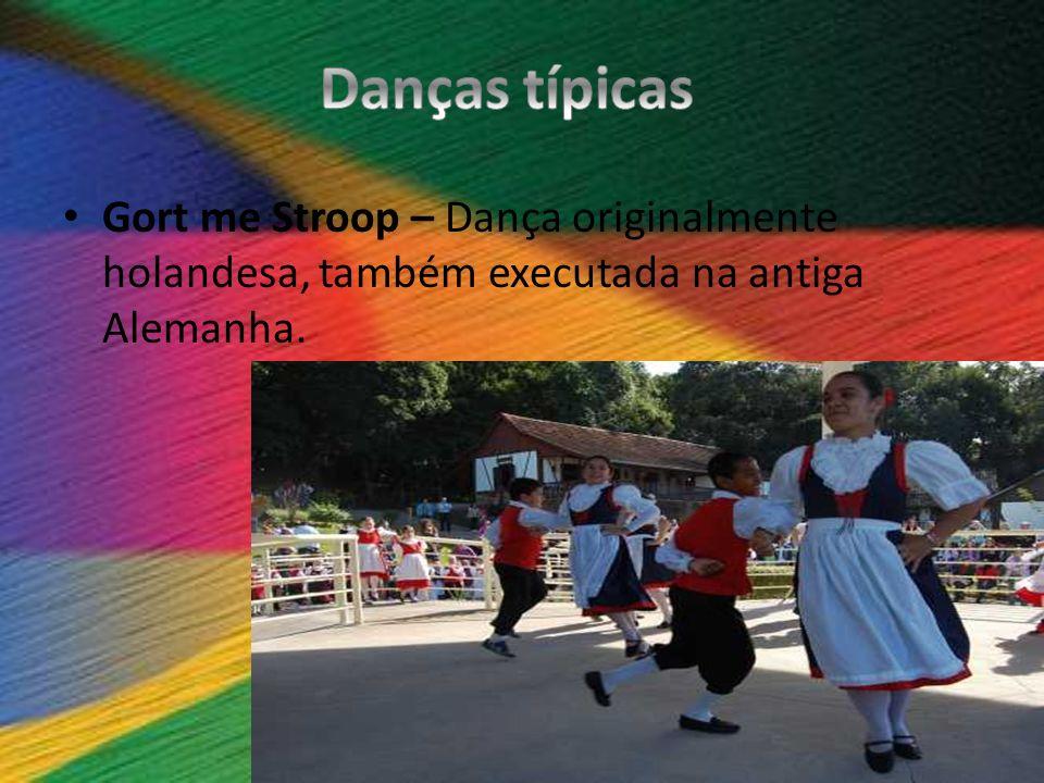 Danças típicas Gort me Stroop – Dança originalmente holandesa, também executada na antiga Alemanha.