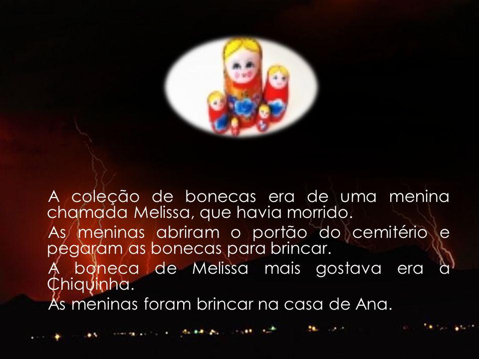 A coleção de bonecas era de uma menina chamada Melissa, que havia morrido.