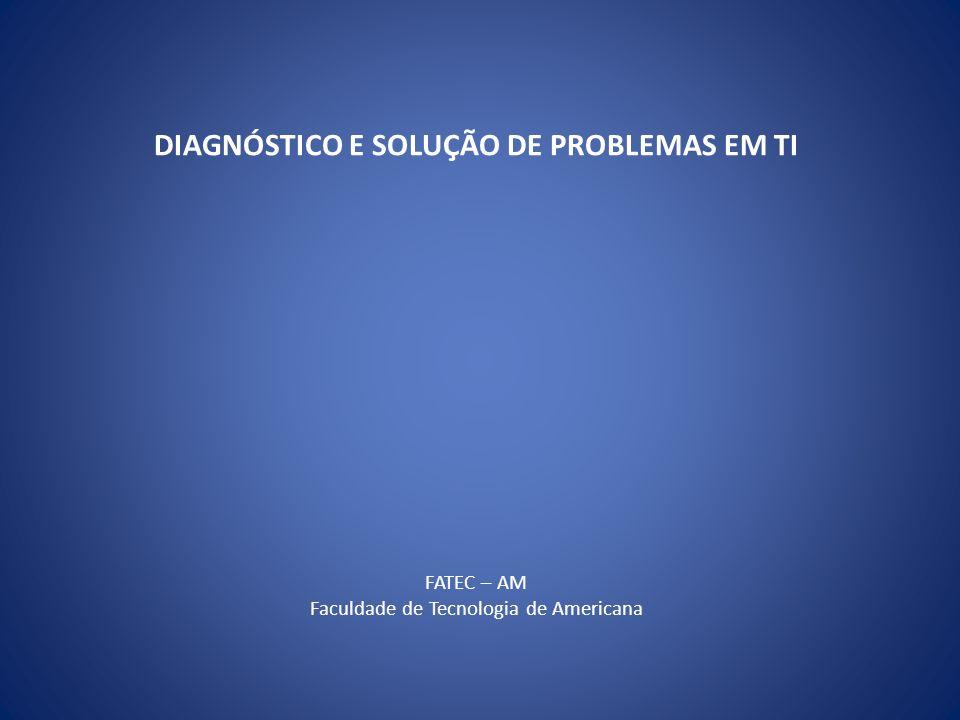 DIAGNÓSTICO E SOLUÇÃO DE PROBLEMAS EM TI