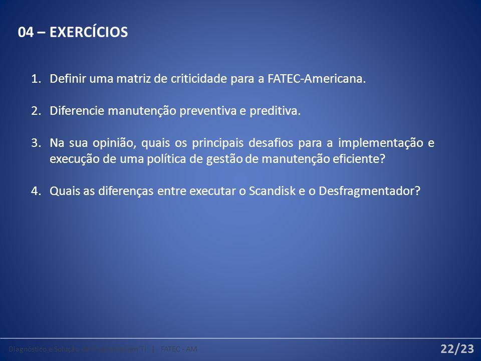 04 – EXERCÍCIOS Definir uma matriz de criticidade para a FATEC-Americana. Diferencie manutenção preventiva e preditiva.