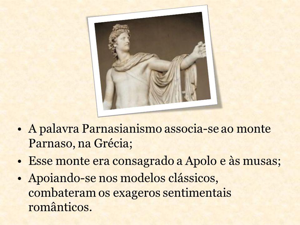 A palavra Parnasianismo associa-se ao monte Parnaso, na Grécia;