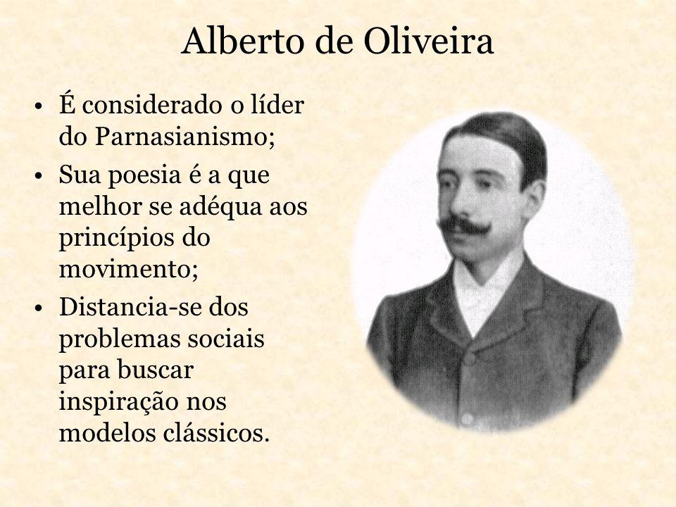 Alberto de Oliveira É considerado o líder do Parnasianismo;