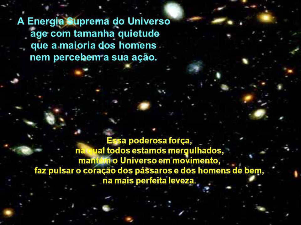 A Energia Suprema do Universo age com tamanha quietude