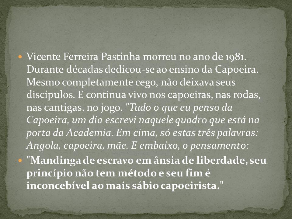 Vicente Ferreira Pastinha morreu no ano de 1981